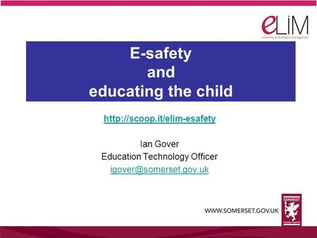 Ian Gover Education Technology Officer E-safety and educating the child.