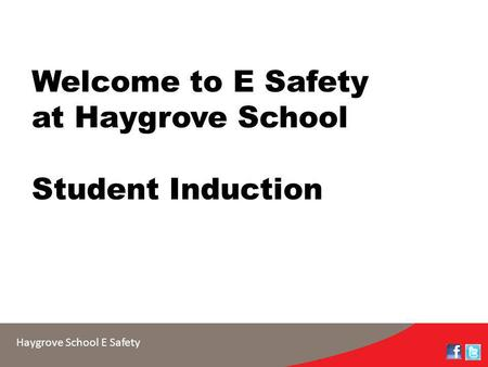 Haygrove School E Safety Welcome to E Safety at Haygrove School Student Induction.