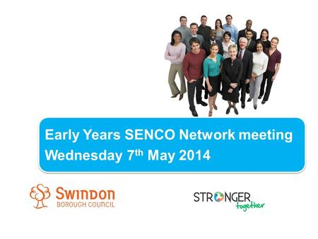 Early Years SENCO Network meeting Wednesday 7 th May 2014 Early Years SENCO Network meeting Wednesday 7 th May 2014.