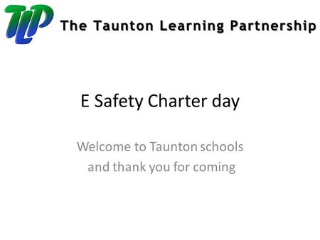 E Safety Charter day Welcome to Taunton schools and thank you for coming.