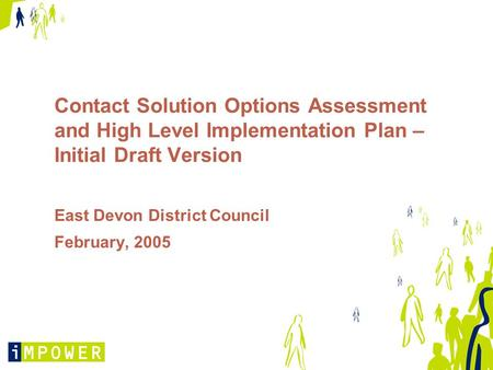 Contact Solution Options Assessment and High Level Implementation Plan – Initial Draft Version East Devon District Council February, 2005.