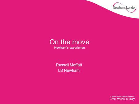On the move Newham's experience Russell Moffatt LB Newham.