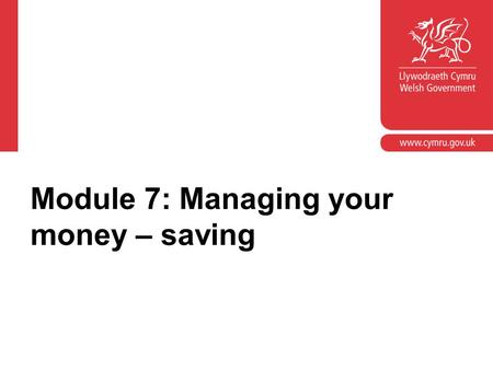 Module 7: Managing your money – saving. Module objectives Provide an opportunity to look at the learner outcomes in the 'Manage money' element of the.