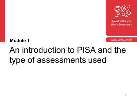 An introduction to PISA and the type of assessments used Module 1 1.