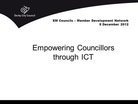 EM Councils – Member Development Network 5 December 2012 Empowering Councillors through ICT.