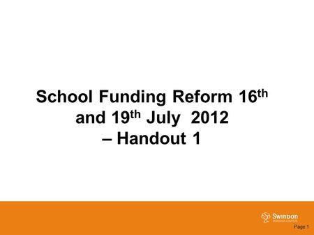 School Funding Reform 16 th and 19 th July 2012 – Handout 1 Page 1.