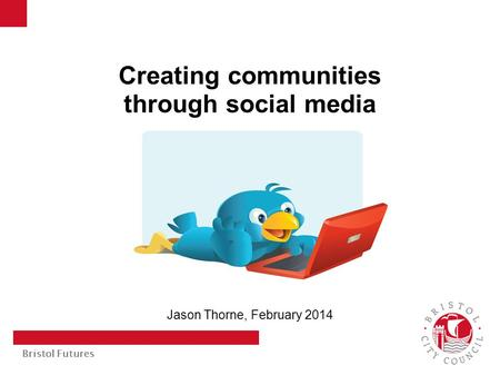 Bristol Futures Creating communities through social media Jason Thorne, February 2014.