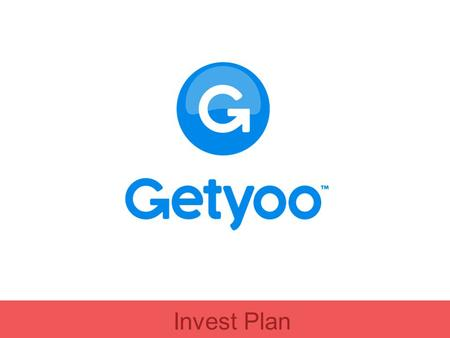Invest Plan. What is Getyoo? Getyoo bridges the gap between social networks and real people. By making possible to exchange digital information into.