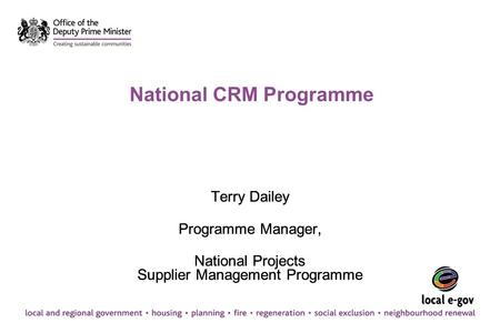 National CRM Programme Terry Dailey Programme Manager, National Projects Supplier Management Programme Terry Dailey Programme Manager, National Projects.