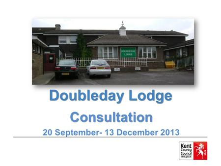 Doubleday Lodge Consultation 20 September- 13 December 2013.