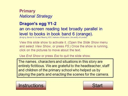 Primary National Strategy Dragon's egg Y1-2 an on-screen reading text broadly parallel in level to books in book band 6 (orange). (Bridging Bands for Guided.