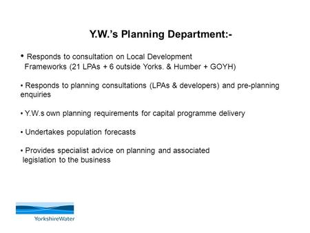 Y.W.'s Planning Department:- Responds to consultation on Local Development Frameworks (21 LPAs + 6 outside Yorks. & Humber + GOYH) Responds to planning.