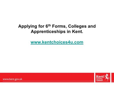 Applying for 6 th Forms, Colleges and Apprenticeships in Kent. www.kentchoices4u.com.