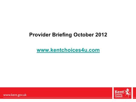 Provider Briefing October 2012 www.kentchoices4u.com.