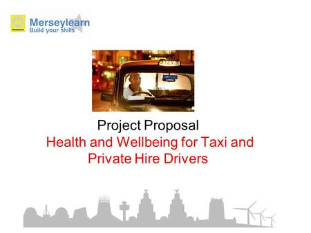 Project Proposal Health and Wellbeing for Taxi and Private Hire Drivers.