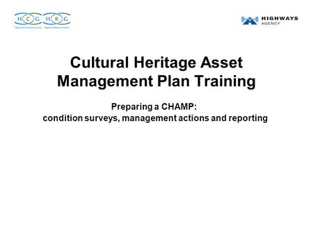 Cultural Heritage Asset Management Plan Training Preparing a CHAMP: condition surveys, management actions and reporting.