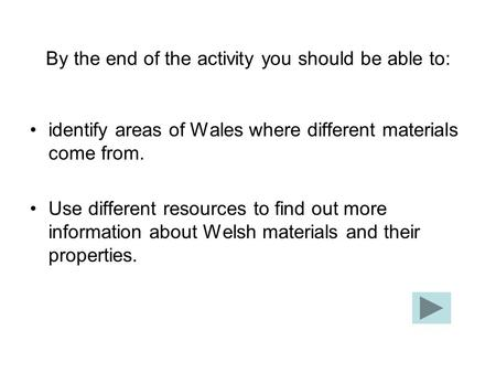 By the end of the activity you should be able to: identify areas of Wales where different materials come from. Use different resources to find out more.