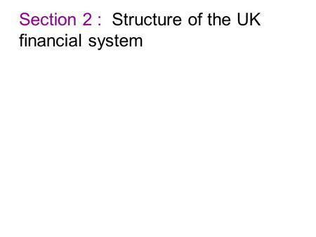 Section 2 : Structure of the UK financial <strong>system</strong>.