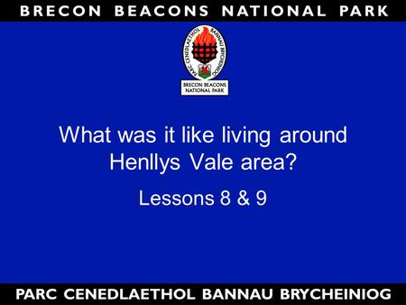 What was it like living around Henllys Vale area? Lessons 8 & 9.