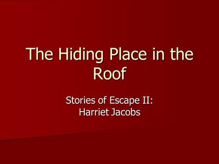 The Hiding Place in the Roof Stories of Escape II: Harriet Jacobs.