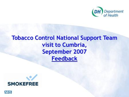 Tobacco Control National Support Team visit to Cumbria, September 2007 Feedback.