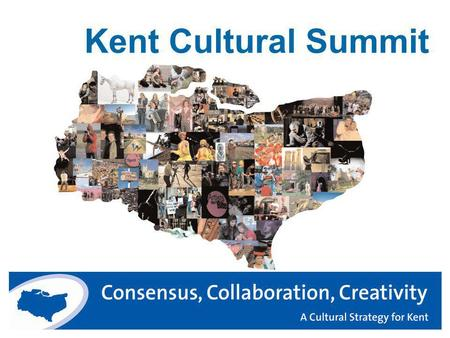 Kent Cultural Summit. Welcome to the Kent Cultural Summit Director of Cultural Services Kent County Council Des Crilley.