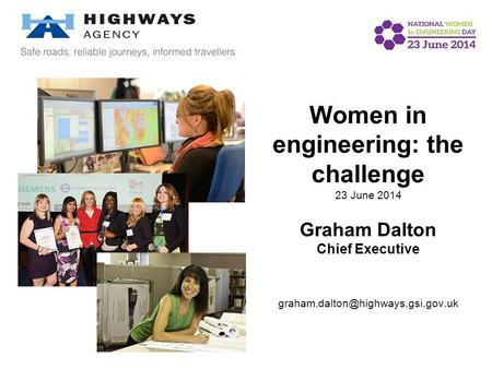 Women in engineering: the challenge 23 June 2014 Graham Dalton Chief Executive