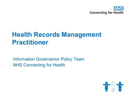 Health Records Management Practitioner Information Governance Policy Team NHS Connecting for Health.