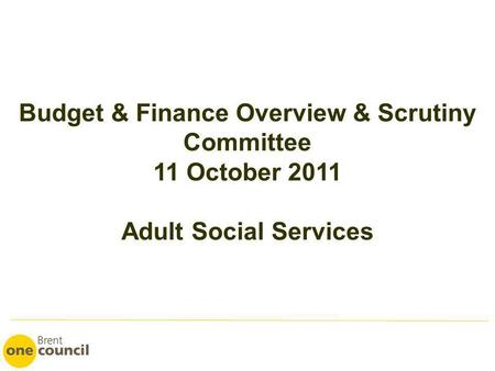 Budget & Finance Overview & Scrutiny Committee 11 October 2011 Adult Social Services.