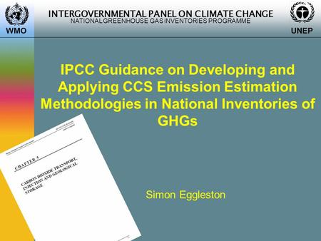INTERGOVERNMENTAL PANEL ON CLIMATE CHANGE NATIONAL GREENHOUSE GAS INVENTORIES PROGRAMME WMO UNEP IPCC Guidance on Developing and Applying CCS Emission.