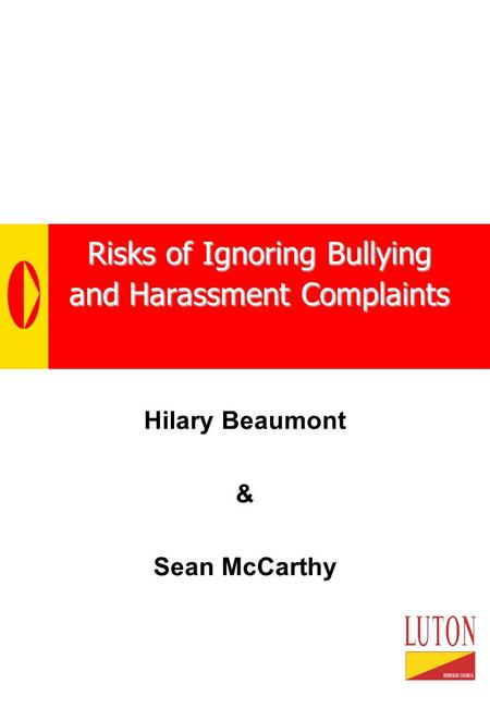 Risks of Ignoring Bullying and Harassment Complaints Hilary Beaumont & Sean McCarthy.