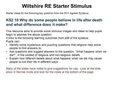 Wiltshire RE Starter Stimulus Starter ideas for the following key question from the 2011 Agreed Syllabus: KS2 10 Why do some people believe in life after.