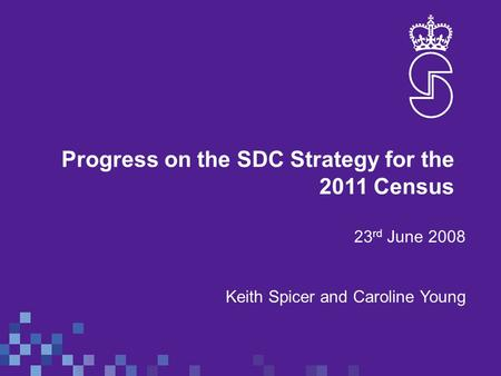 Progress on the SDC Strategy for the 2011 Census 23 rd June 2008 Keith Spicer and Caroline Young.