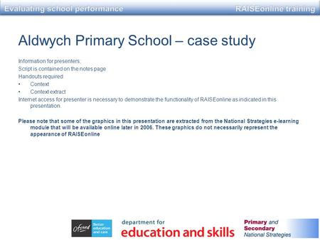 Aldwych Primary School – case study Information for presenters; Script is contained on the notes page Handouts required: Context Context extract Internet.