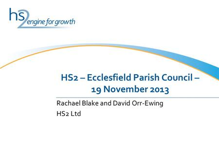 HS2 – Ecclesfield Parish Council – 19 November 2013 Rachael Blake and David Orr-Ewing HS2 Ltd.