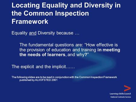 National Contracts Service Locating Equality and Diversity in the Common Inspection Framework Equality and Diversity because … The fundamental questions.