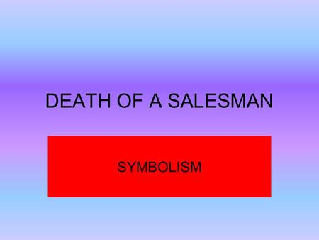 DEATH OF A SALESMAN SYMBOLISM.  Symbols are elements of a story (dialogue, motifs, situations etc) that keep reappearing throughout.  Symbols are objects,