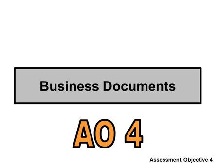Business Documents Assessment Objective 4. Write-up document: AO4 write-up This is the biggest part of the whole unit! You need to complete the following.