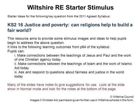 Wiltshire RE Starter Stimulus Starter ideas for the following key question from the 2011 Agreed Syllabus: KS2 16 Justice and poverty: can religions help.