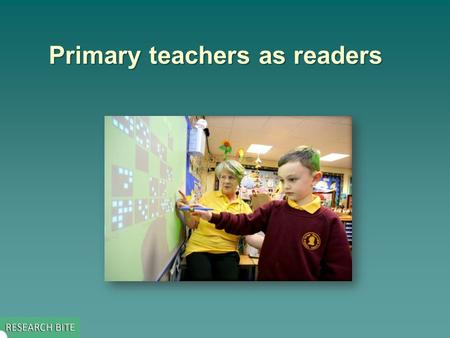 Primary teachers as readers. Key issue addressed by the study  This study set out to explore: –primary teachers' personal reading habits and their perceptions.
