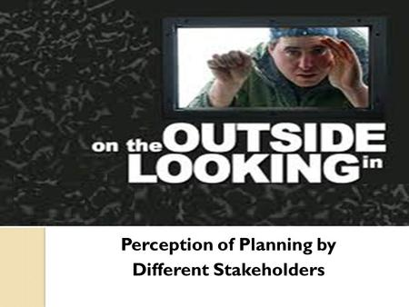 Perception of Planning by Different Stakeholders.