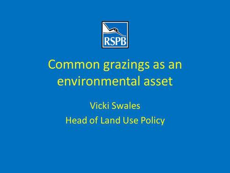 Common grazings as an environmental asset Vicki Swales Head of Land Use Policy.