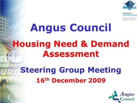 Client Logo Here Angus Council Housing Need & Demand Assessment Steering Group Meeting 16 th December 2009.