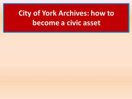 City of York Archives: how to become a civic asset.