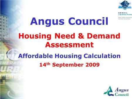 Angus Council Housing Need & Demand Assessment Affordable Housing Calculation 14 th September 2009.