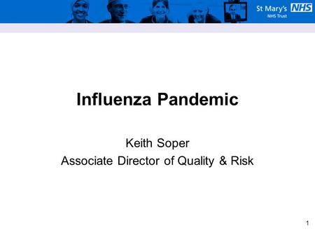 1 Influenza Pandemic Keith Soper Associate Director of Quality & Risk.