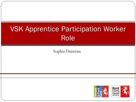 Sophia Dunstan VSK Apprentice Participation Worker Role.