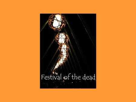 Festival of the dead. July 15 (Lunar calendar), or August 15 (Solar calendar) is celebrated in Japan as Bon or Urabon, The Feast of Lanterns, especially.