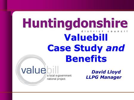 Valuebill Case Study and Benefits Valuebill Case Study and Benefits David Lloyd LLPG Manager.