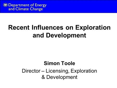 Recent Influences on Exploration and Development Simon Toole Director – Licensing, Exploration & Development.